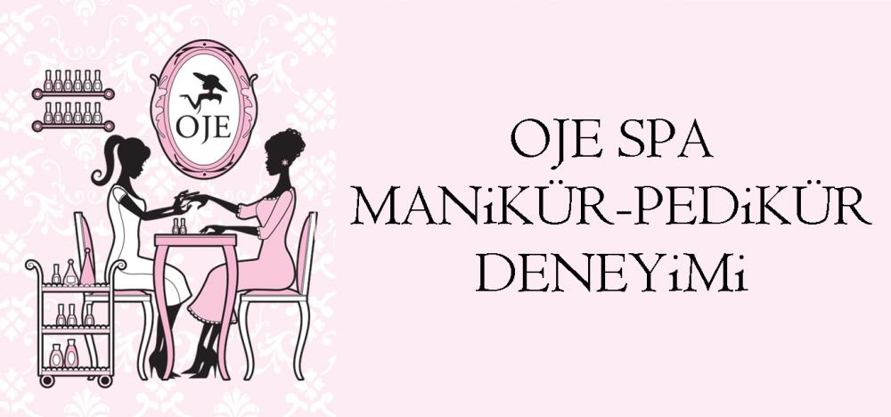 Oje Spa Manikür-Pedikür Deneyimi